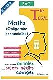 Mieux que des annales : des sujets inédits corrigés - Maths (obligatoire et spécialité) - Tle ES/L - Bac