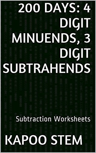 200 Subtraction Worksheets with 4-Digit Minuends, 3-Digit Subtrahends: Math Practice Workbook (200 Days Math Subtraction Series 11) (English Edition)
