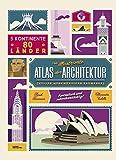 Der illustrierte Atlas der Architektur: voller merkwürdiger Bauwerke