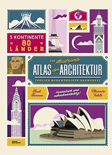Der illustrierte Atlas der Architektur: voller merkwürdiger Bauwerke Buch-Cover