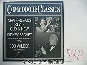 Commodore Classics 1950 - New Orleans Style Old & New - Sidney Bechet ans his new Orleans Feetwarmers. 1947 Bob Wilber and his Wildcats [Vinyl-LP].