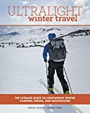 Ultralight Winter Travel: The Ultimate Guide to Lightweight Winter Camping, Hiking, and Backpacking