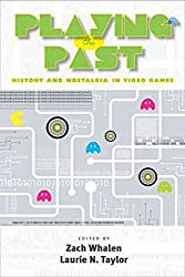 [(Playing the Past : History and Nostalgia in Video Games)] [Edited by Zach Whalen ] published on (October, 2008)