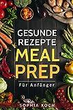 Meal Prep für Anfänger und Meal Prep für die Familie: Meal Prep für Einsteiger, Meal Prep Kinder, Meal Prep Low Carb (German Edition)