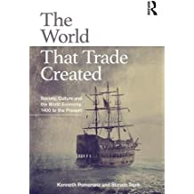 The World That Trade Created: Society, Culture and the World Economy 1400 to the Present