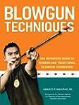 Blowgun Techniques: The Definitive Gu...