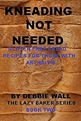 Kneading Not Needed: Gluten Free Bread Recipes For Those With Arthritis (The Lazy Baker Book 2) (English Edition)