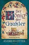 Der König der Gaukler: Mittelalterlicher Roman