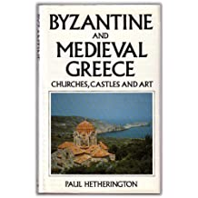 Byzantine and Mediaeval Greece: Churches, Castles and Art of the Mainland and the Peloponnese