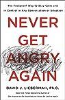 Never Get Angry Again par Dr David J Lieberman PH D