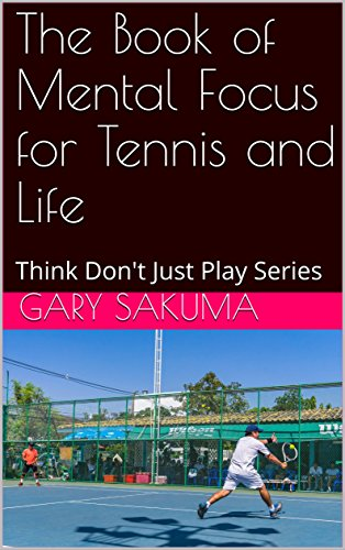The Book of Mental Focus for Tennis and Life: Think Don't Just Play Series (Simple Tennis 2) (English Edition) por Gary Sakuma