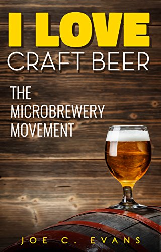 I Love Craft Beer: The Microbrewery Movement (English Edition)