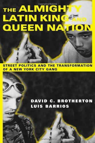 The Almighty Latin King and Queen Nation: Street Politics and the Transformation of a New York City Gang