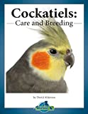 Cockatiels: Care and Breeding (Practical Bird Care Book 2)