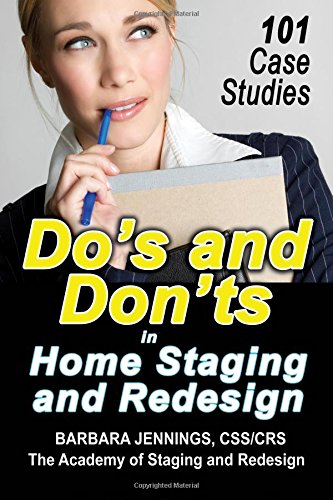 Do's and Don'ts in Home Staging and Redesign:: 101 Actual Case Studies for Stagers and Redesigners OR How to Learn the Secrets of Arranging Furniture and Accessories From Before and After Pictures