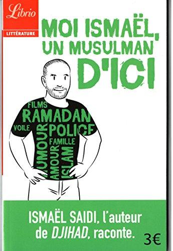 Moi Ismaël, un musulman d'ici par Ismael Saidi