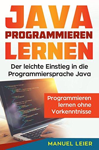 Java programmieren lernen: Der leichte Einstieg in die Programmiersprache Java. Programmieren lernen ohne Vorkenntnisse. (Ziel Befehl)