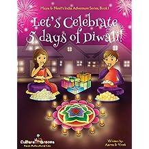 Let's Celebrate 5 Days of Diwali! (Maya & Neel's India Adventure Series, Book 1): Volume 1