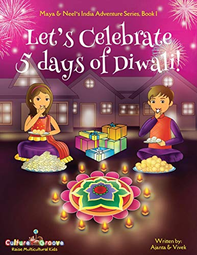 Let's Celebrate 5 Days of Diwali! (Maya & Neel's India Adventure Series, Book 1): Volume 1