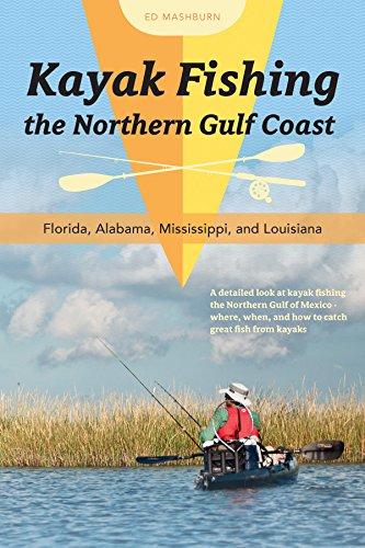 Kayak Fishing the Northern Gulf Coast: Florida, Alabama, Mississippi, and Louisiana (Kajak-angeln Florida)