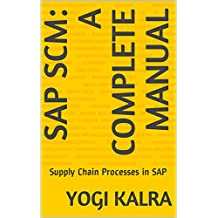 SAP SCM: A Complete Manual: Supply Chain Processes in SAP (SAP Books Book 1) (English Edition)