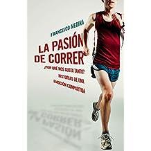 La pasión de correr : ¿por qué nos gusta tanto? : historias de una emoción compartida (OBRAS DIVERSAS, Band 1032)
