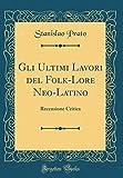 Scarica Libro Gli Ultimi Lavori del Folk Lore Neo Latino Recensione Critica Classic Reprint (PDF,EPUB,MOBI) Online Italiano Gratis