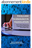 Tools and Technology in Translation: The Profile of Beginning Language Professionals in the Digital Age (English Edition)
