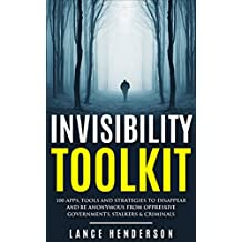 Invisibility Toolkit - 100 Ways to Disappear and How to Be Anonymous From Oppressive Governments, Stalkers & Criminals: How to Be Invisible and Disappear in Style (English Edition)