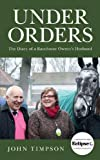 Under Orders: The Diary of a Racehorse Owner's Husband