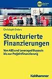 Strukturierte Finanzierungen: Von ABS und Leveraged Buyouts bis zur Projektfinanzierung (BWL Bachelor Basics)