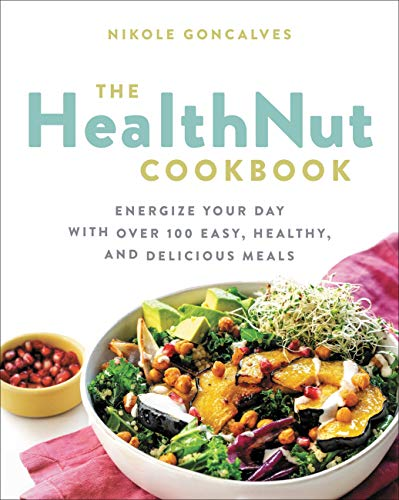 The Healthnut Cookbook: Energize Your Day with Over 100 Easy, Healthy, and Delicious Meals (English Edition)