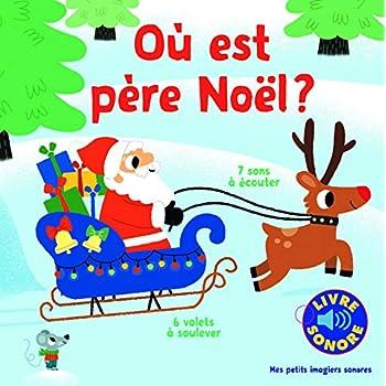 Où est père Noël? : 7 Sons à Écouter, 6 volets à soulever (Livre Sonore)