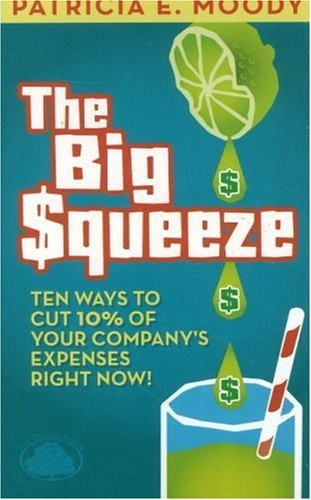The Big Squeeze: Ten Ways to Cut Your Spend 10% Right Now! by Patricia E. Moody CMC (2010-01-01)