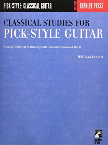 Classical Studies for Pick-Style Guitar: Develop Technical Proficiency With Innovative Solos and Duets par William Leavitt