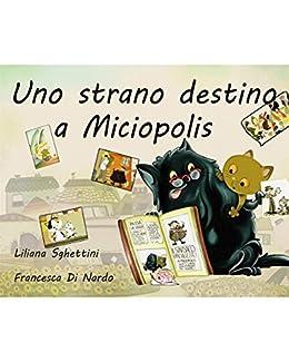 Uno strano destino a Miciopolis (Il bocciolo) di [Liliana Sghettini, Francesca Di Nardo]