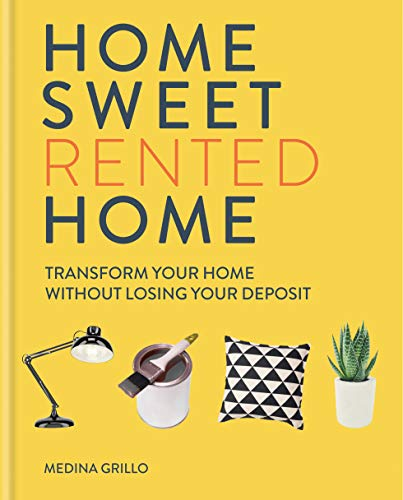 Home Sweet (Rented) Home: Transform Your Home Without Losing Your Deposit (English Edition)