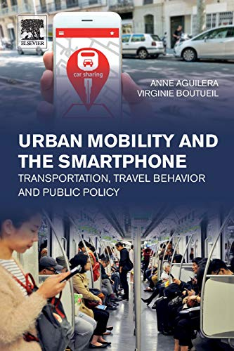 Urban Mobility and the Smartphone: Transportation, Travel Behavior and Public Policy por Anne Aguilera