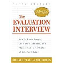 The Evaluation Interview: How to Probe Deeply, Get Candid Answers and Predict the Performance of Job Candidates