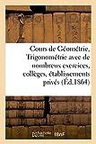 Cours de Geometrie Et de Trigonometrie Avec de Nombreux Exercices, Colleges Et Etablissements Prives (Sciences Sociales)
