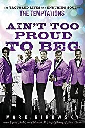[Ain't Too Proud to Beg: The Troubled Lives and Enduring Soul of the Temptations] (By: Mark Ribowsky) [published: September, 2010]