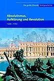 Image de Die große Chronik der Weltgeschichte / Absolutismus, Aufklärung und Revolution