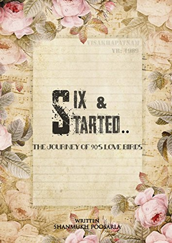 SIX AND STARTED: A Journey of 90's love birds   (THE SUMMARY)