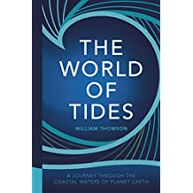 The World of Tides: A Journey Through the Coastal Waters of Planet Earth (English Edition)