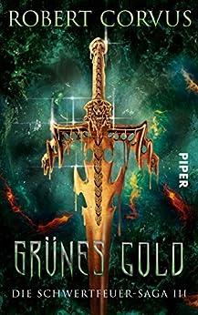 Grünes Gold: Die Schwertfeuer-Saga 3 von [Corvus, Robert]