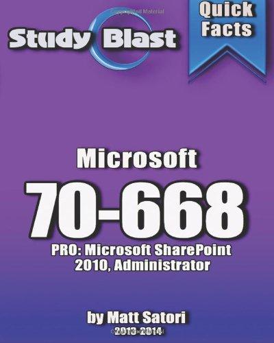 Study Blast Microsoft 70-668 Exam Study Guide: 70-668: PRO: Microsoft SharePoint 2010, Administrator por Matt Satori