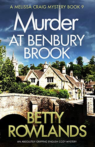 Murder at Benbury Brook: An absolutely gripping English cozy mystery (A Melissa Craig Mystery)