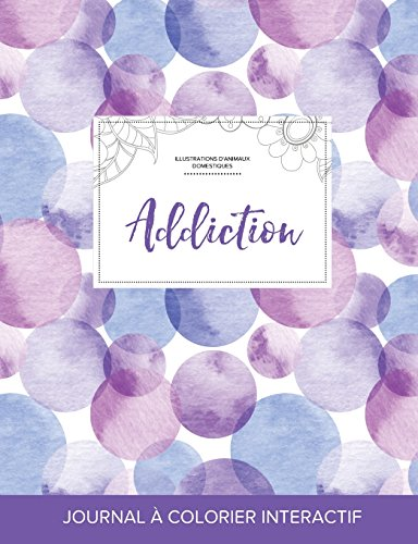 Journal de Coloration Adulte: Addiction (Illustrations D'Animaux Domestiques, Bulles Violettes) par Courtney Wegner