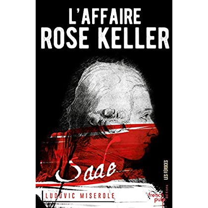 L'Affaire Rose Keller - tome 1 Les crimes du Marquis de Sade
