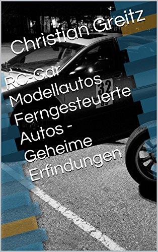 RC-Car Modellautos Ferngesteuerte Autos - Geheime Erfindungen (German Edition)
